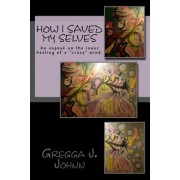 How I Saved Myselves: An Expose on the Inner Healing of a Crazy Mind.