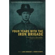 Four Years with the Iron Brigade by William Ray
