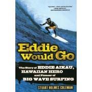 Eddie Would Go by Stuart Holmes Coleman