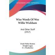 Wise Words of Wee Willie Wickham by Frank Weber Benton