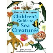 Simon & Schuster Children's Guide to Sea Creatures by Jinny Johnson