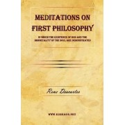Meditations on First Philosophy - In Which the Existence of God and the Immortality of the Soul Are Demonstrated. by Rene Descartes