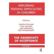 Exploring Feeding Difficulties in Children: The generosity of acceptance v. 1 by Jane Desmarais