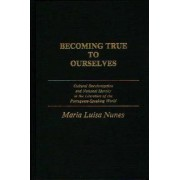 Becoming True to Ourselves by Maria Nunes