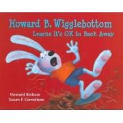 Howard B. Wigglebottom Learns It's Ok to Back Away by Howard Binkow