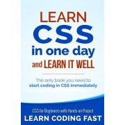 Learn CSS in One Day and Learn It Well (Includes Html5): CSS for Beginners with Hands-On Project. the Only Book You Need to Start Coding in CSS Immedi