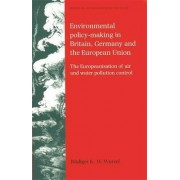 Environmental Policy-Making in Britain, Germany and the European Union by Rudiger K. W. Wurzel