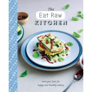The Eat Raw Kitchen: Feel-Good Food for Happy and Healthy Eating
