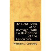 The Gold Fields of St. Domingo by Wilshire S Courtney