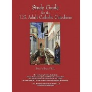Study Guide for the Us Adult Catholic Catechism by Jem Sullivan Ph D