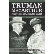 Truman, MacArthur and the Korean War by Dennis D. Wainstock