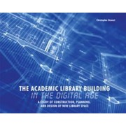 The Academic Library Building in the Digital Age by Christopher Stewart