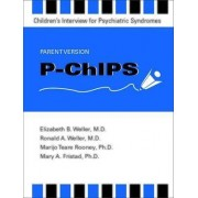 P-ChIPS-Children's Interview for Psychiatric Syndromes-Parent Version by Elizabeth B. Weller