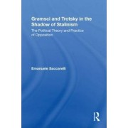 Gramsci and Trotsky in the Shadow of Stalinism by Emanuele Saccarelli