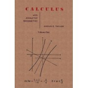 Calculus with Analytic Geometry by Angus E. Taylor Vol. 1 by Angus E Taylor