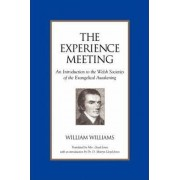 The Experience Meeting: an Introduction to the Welsh Societies of the Evangelical Awakening by William Williams