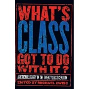 What's Class Got to Do with It? by Michael Zweig