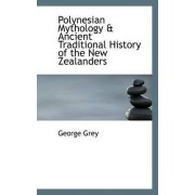 Polynesian Mythology & Ancient Traditional History of the New Zealanders by Sir George Grey