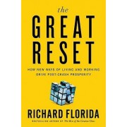 The Great Reset: How New Ways of Living and Working Drive Post-Crash Prosperity by Richard Florida