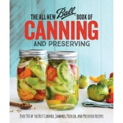The All New Ball (R) Book Of Canning And Preserving: Over 350 of the Best Canned, Jammed, Pickled, and Preserved Recipes by Jarden Brands Home