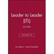 Leader to Leader (LTL) Fall 2003: v. 30 by Joe LeBoeuf