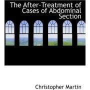 The After-Treatment of Cases of Abdominal Section by Professor Christopher Martin