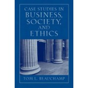 Case Studies in Business, Society and Ethics by Tom L. Beauchamp