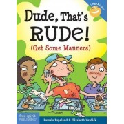 Dude, That's Rude! by Pamela Esplanand