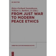 From Just War to Modern Peace Ethics by Heinz-Gerhard Justenhoven