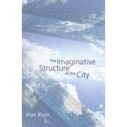 The Imaginative Structure of the City by Alan Blum