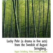 Lucky Pehr (a Drama in Five Acts) from the Swedish of August Stringberg.. by August Strindberg