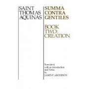 Summa Contra Gentiles: Creation Volume 2 by Saint Thomas Aquinas