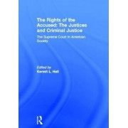 The Rights of the Accused: The Justices and Criminal Justice by Kermit L. Hall