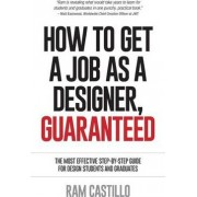 How to Get a Job as a Designer, Guaranteed - The Most Effective Step-By-Step Guide for Design Students and Graduates by Ram Castillo