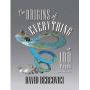 The Origins of Everything in 100 Pages, More or Less by David Bercovici