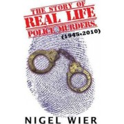 The Story of Real Life Police Murders. by Nigel Wier