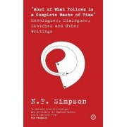 Most of What Follows is a Complete Waste of Time by N. F. Simpson