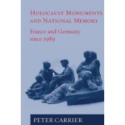 Holocaust Monuments and National Memory Cultures in France and Germany Since 1989 by Peter Carrier
