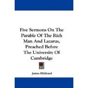 Five Sermons on the Parable of the Rich Man and Lazarus, Preached Before the University of Cambridge by James Hildyard