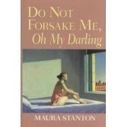 Do Not Forsake Me, Oh My Darling by Maura Stanton