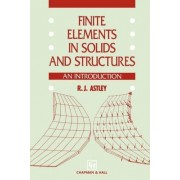 Finite Elements in Solids and Structures by R.J. Astley