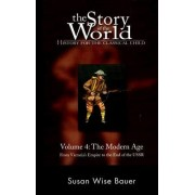 The Story of the World: History for the Classical Child: Volume 4 by Susan Wise Bauer