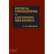 Physical Foundations of Continuum Mechanics by A. Ian Murdoch