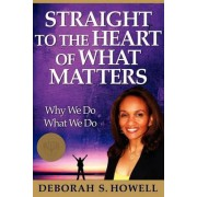 Straight to the Heart of What Matters by Deborah S Howell