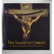 The Image Of Christ: Catalogue Of The Exhibition Seeing Salvation