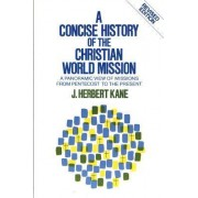 Concise History of the Christian World Mission by J. Herbert Kane