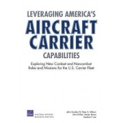Leveraging America's Aircraft Carrier Capabilities by IV John Gordon