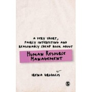 A Very Short, Fairly Interesting and Reasonably Cheap Book About Human Resource Management by Irena Grugulis