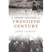 A Short History of the Twentieth Century by John R. Lukacs