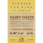 Dairy Goats - With Information on the Breeds, Breeding and Management of Dairy Goats by George W. Van Der Noot